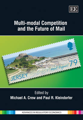 Multi-Modal Competition and the Future of Mail - Advances in Regulatory Economics Series (Hardback)