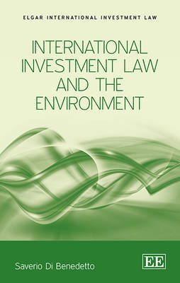 International Investment Law and the Environment - Elgar International Investment Law Series (Hardback)