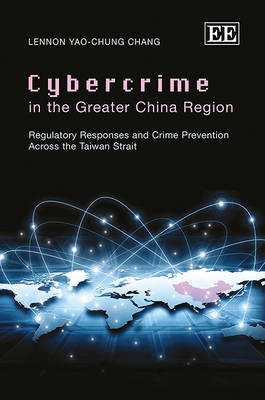 Cybercrime in the Greater China Region: Regulatory Responses and Crime Prevention Across the Taiwan Strait (Hardback)