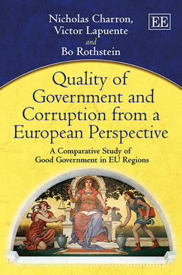 Quality of Government and Corruption from a European Perspective: A Comparative Study of Good Government in Eu Regions (Hardback)