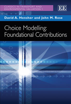 Choice Modelling: Foundational Contributions - Classics in Transport and Environmental Valuation Series 1 (Hardback)
