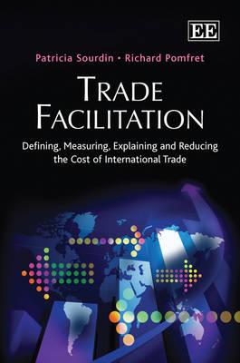 Trade Facilitation: Defining, Measuring, Explaining and Reducing the Cost of International Trade (Hardback)