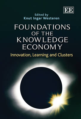 Foundations of the Knowledge Economy: Innovation, Learning and Clusters (Hardback)