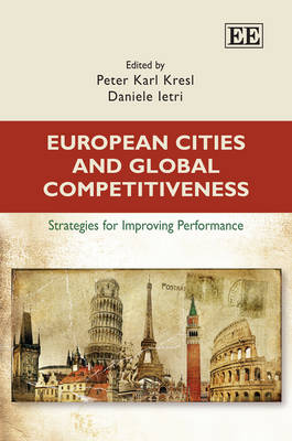European Cities and Global Competitiveness: Strategies for Improving Performance (Hardback)