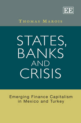 States, Banks and Crisis: Emerging Finance Capitalism in Mexico and Turkey (Hardback)