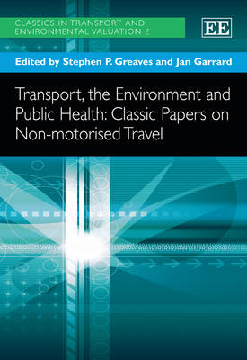 Transport, the Environment and Public Health: Classic Papers on Non-Motorised Travel - Classics in Transport and Environmental Valuation Series 2 (Hardback)