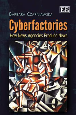 Cyberfactories: How News Agencies Produce News (Hardback)