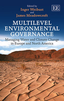 Multilevel Environmental Governance: Managing Water and Climate Change in Europe and North America (Hardback)