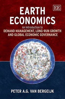 Earth Economics: An Introduction to Demand Management, Long-Run Growth and Global Economic Governance (Hardback)