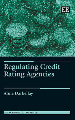 Regulating Credit Rating Agencies - Elgar Financial Law Series (Hardback)