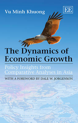 The Dynamics of Economic Growth: Policy Insights from Comparative Analyses in Asia (Hardback)