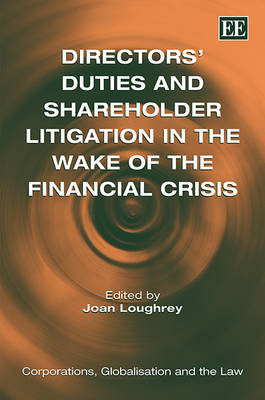 Directors' Duties and Shareholder Litigation in the Wake of the Financial Crisis - Corporations, Globalisation and the Law Series (Hardback)