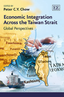 Economic Integration Across the Taiwan Strait: Global Perspectives (Hardback)
