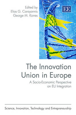 The Innovation Union in Europe: A Socio-Economic Perspective on Eu Integration - Science, Innovation, Technology and Entrepreneurship Series (Hardback)