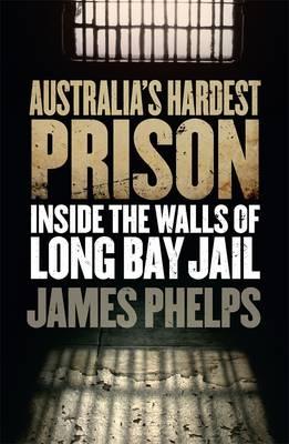 Australia's Hardest Prison: Inside the Walls of Long Bay Jail (Paperback)