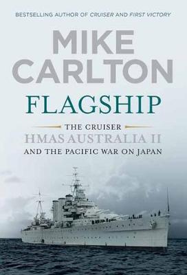 Flagship: The Cruiser HMAS Australia II and the Pacific War on Japan (Paperback)