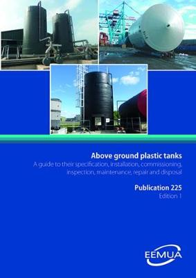 Above ground plastic tanks - a guide to their specification, installation, commissioning, inspection, maintenance, repair and disposal: EEMUA 225 (Paperback)