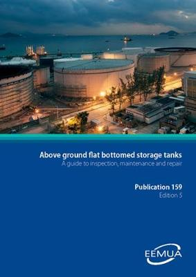 EEMUA 159: Users' Guide to the Inspection, Maintenance and Repair of Above Ground Vertical Cylindrical Steel Storage Tanks (Paperback)