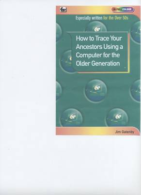 How to Trace Your Ancestors Using a Computer for the Older Generation (Paperback)