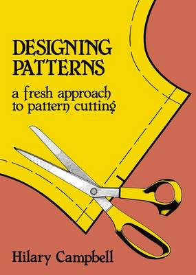Designing Patterns - A Fresh Approach to Pattern Cutting (Paperback)