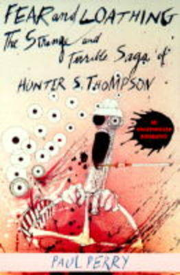 Fear And Loathing: The Strange and Terrible Saga of Hunter S. Thompson (Paperback)