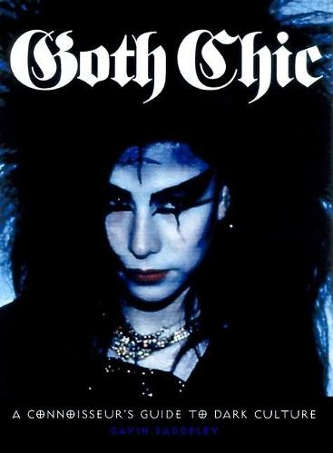 Goth Chic: A Connoisseur's Guide to Dark Culture (Paperback)