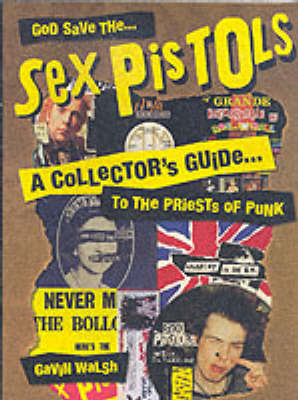 God Save The Sex Pistols: A Collector's Guide to the Priests of Punk (Paperback)
