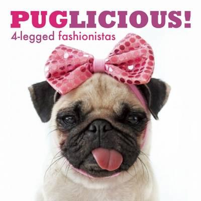 Puglicious! 4-Legged Fashionistas (Hardback)