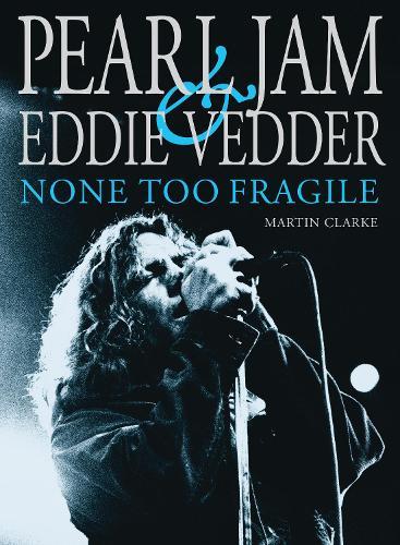 Pearl Jam & Eddie Vedder: NONE TOO FRAGILE (Paperback)