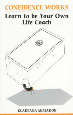 Confidence Works: Learn to be Your Own Life Coach - Overcoming common problems (Paperback)