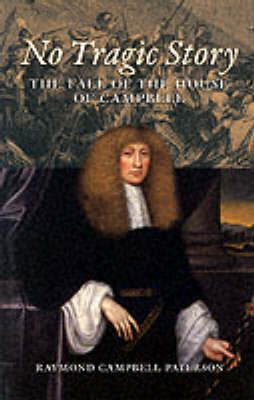 No Tragic Story: The Fall of the House of Campbell (Paperback)