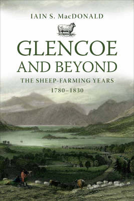 Glencoe and Beyond: The Sheep-farming Years, 1780-1830 (Paperback)
