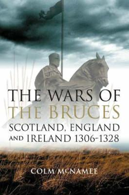 The Wars of the Bruces: Scotland, England and Ireland 1306 - 1328 (Paperback)