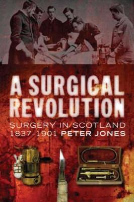 A Surgical Revolution: Surgery in Scotland, 1837-1901 (Paperback)