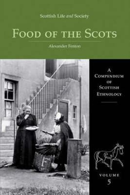 Scottish Life and Society Volume 5: The Food of the Scots - A Compendium of Scottish (Hardback)