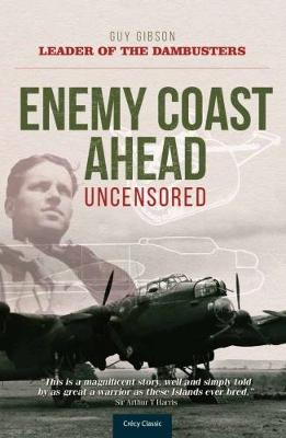 Enemy Coast Ahead Uncensored: The Real Guy Gibson (Paperback)
