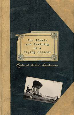 The Ideals and Training of a Flying Officer: From the Letters and Journals of Flight Lieutenant RW Maclennan RFC Killed in France 23rd December 1917 (Hardback)