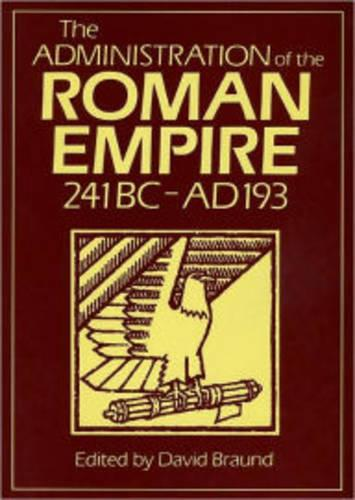 Administration Of The Roman Empire: 241BC-AD193 - Exeter Studies in History (Paperback)