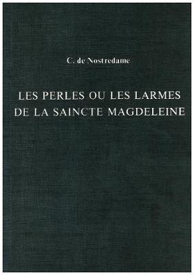 Les Perles ou les Larmes de la Saincte Magdeleine - Exeter French Texts Series 16, No 5 (Paperback)