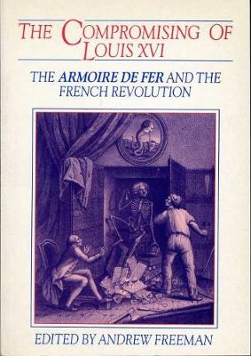 The Compromising of Louis XVI: The Armoire de Fer and the French Revolution - Exeter Studies in History (Paperback)