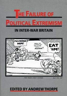 The Failure of Political Extremism in Inter-War Britain - Exeter Studies in History (Paperback)