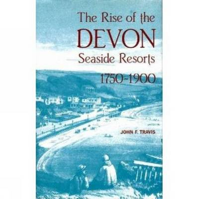 The Rise of the Devon Seaside Resorts, 1750-1900 - Exeter Maritime Studies (Hardback)