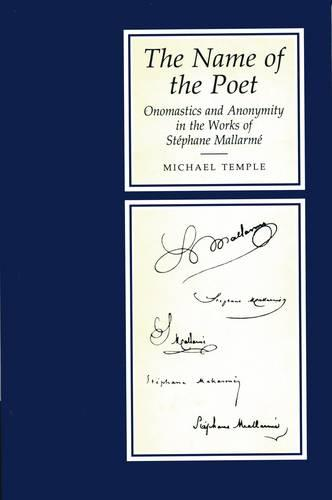 The Name Of The Poet: Onomastics and Anonymity in the Works of Stephane Mallarme (Hardback)