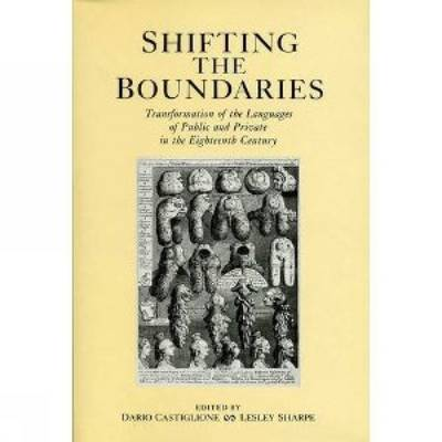 Shifting The Boundaries: Transformation of the Languages of Public and Private in the Eighteenth Century (Hardback)
