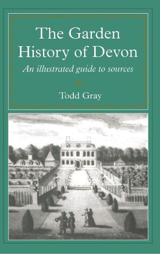 The Garden History Of Devon: An Illustrated Guide to Sources (Paperback)