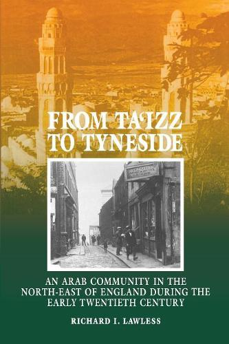 From Ta'izz To Tyneside: An Arab Community In The North-East Of England During The Early Twentieth Century (Paperback)