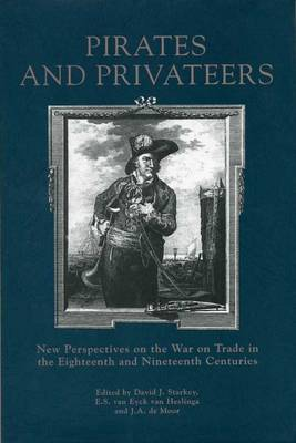 Pirates and Privateers: New Perspectives on the War on Trade in the Eighteenth and Nineteenth Centuries - Exeter Maritime Studies (Hardback)