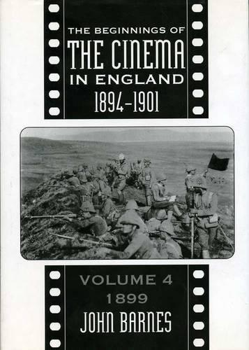 The Beginnings Of The Cinema In England,1894-1901: Volume 4: 1899 (Hardback)