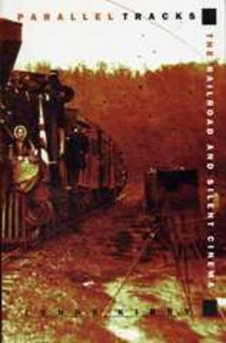 Parallel Tracks: The Railroad and Silent Cinema - Exeter Studies in Film History (Paperback)
