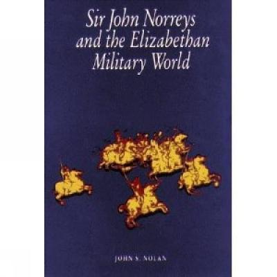 Sir John Norreys and the Elizabethan Military World (Hardback)